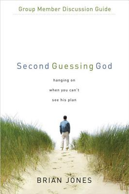 Second Guessing God Group Member Discussion Guide: 7 Sessions: Hanging on When You Can't See His Plan - Jones, Brian