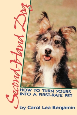 Second-Hand Dog: How to Turn Yours Into a First-Rate Pet - Benjamin, Carol Lea