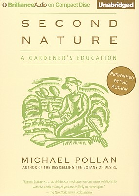 Second Nature: A Gardener's Education - Pollan, Michael (Read by)