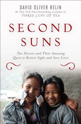 Second Suns: Two Doctors and Their Amazing Quest to Restore Sight and Save Lives - Relin, David Oliver
