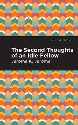 Second Thoughts of an Idle Fellow - Jerome, Jerome K, and Editions, Mint (Contributions by)