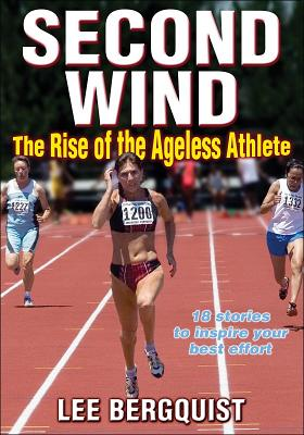 Second Wind: The Rise of the Ageless Athlete - Bergquist, Lee