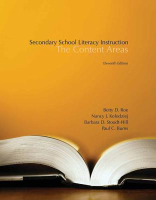 Secondary School Literacy Instruction: The Content Areas - Roe, Betty