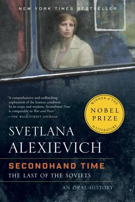Secondhand Time: The Last of the Soviets - Alexievich, Svetlana, and Shayevich, Bela (Translated by)