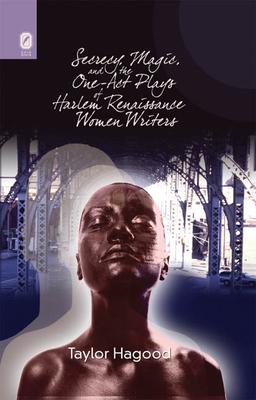 Secrecy, Magic, & the One-Act Plays of Harlem Renaissance Women Writers - Hagood, Taylor