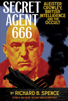 Secret Agent 666: Aleister Crowley, British Intelligence and the Occult - Spence, Richard B, Professor