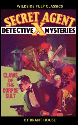 """Secret Agent """"X"""": Claws of the Corpse Cult - House, Brant, and Betancourt, John, Gregory (Editor)"""
