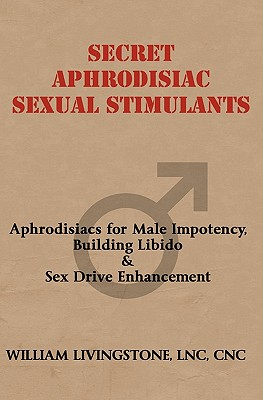 Secret Aphrodisiac Sexual Stimulants - Livingstone, William