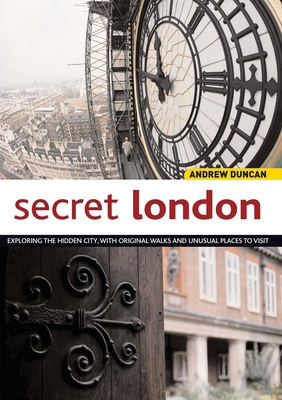 Secret London: Exploring the Hidden City with Original Walks and Unusual Places to Visit - Duncan, Andrew