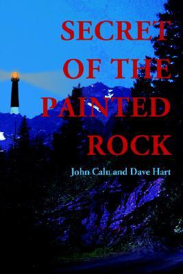 Secret of the Painted Rock - Calu, John, and Hart, Dave