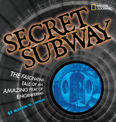 Secret Subway: The Fascinating Tale of an Amazing Feat of Engineering - Sandler, Martin W