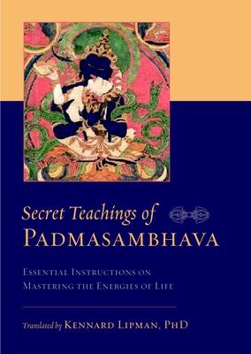 Secret Teachings of Padmasambhava: Essential Instructions on Mastering the Energies of Life - Padmasambhava, and Lipman, Kennard (Translated by)