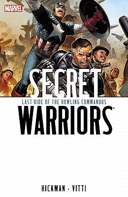 Secret Warriors - Volume 4: Last Ride Of The Howling Commandos - Hickman, Jonathan, and Vitti, Alessandro (Artist)