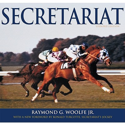Secretariat - Woolfe, Raymond G, and Turcotte, Ronald (Foreword by)