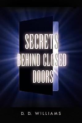 Secrets Behind Closed Doors - Williams, D D