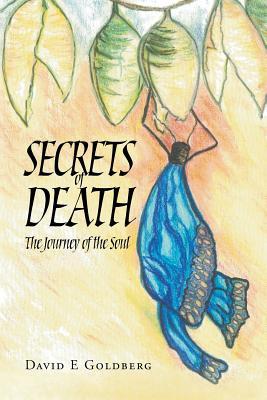 Secrets of Death: The Journey of the Soul - Goldberg, David E, Dr.