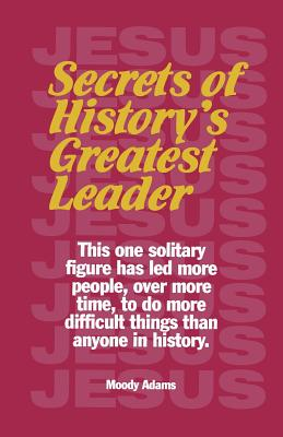 Secrets of History's Greatest Leader - Adams, Moody