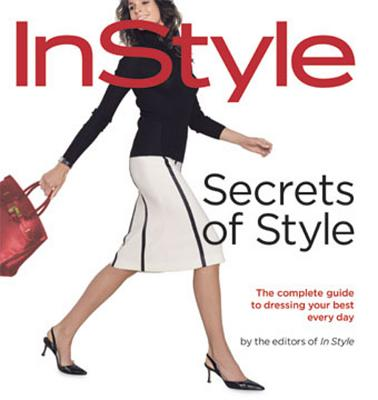 """Secrets of Style: """"Instyle's"""" Complete Guide to Dressing Your Best Every Day - Arbetter, Lisa"""