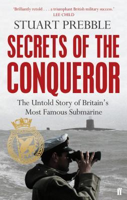 Secrets of the Conqueror: The Untold Story of Britain's Most Famous Submarine - Prebble, Stuart