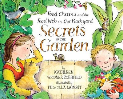 Secrets of the Garden: Food Chains and the Food Web in Our Backyard - Zoehfeld, Kathleen Weidner