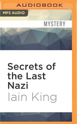 Secrets of the Last Nazi - King, Iain, and Kennedy, Laurence (Read by)
