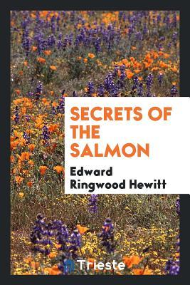 Secrets of the Salmon - Hewitt, Edward Ringwood