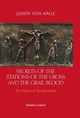 Secrets of the Stations of the Cross and the Grail Blood: The Mystery of Transformation - Von Halle, Judith, and Barton, Matthew (Translated by)