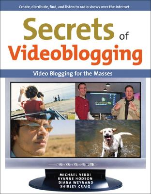 Secrets of Videoblogging - Verdi, Michael, and Hodson, Ryanne, and Weynand, Diana