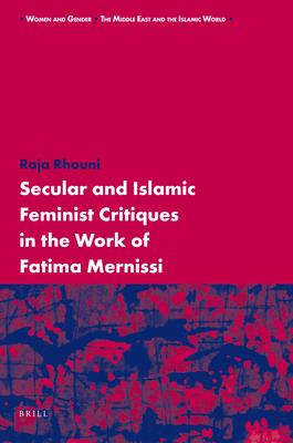 Secular and Islamic Feminist Critiques in the Work of Fatima Mernissi - Rhouni, Raja