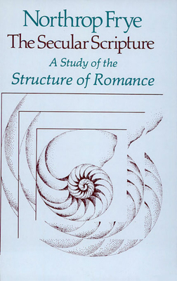 Secular Scripture: A Study of the Structure of Romance - Frye, Northrop