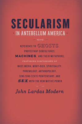 Secularism in Antebellum America - Modern, John Lardas
