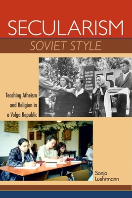 Secularism Soviet Style: Teaching Atheism and Religion in a Volga Republic - Luehrmann, Sonja