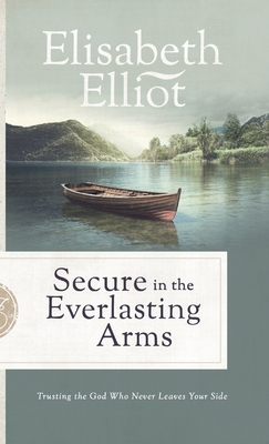 Secure in the Everlasting Arms - Elliot, Elisabeth (Preface by)
