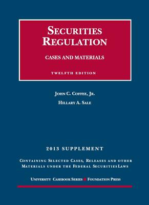 Securities Regulation Cases and Materials - Coffee, John C, Jr., and Sale, Hillary A