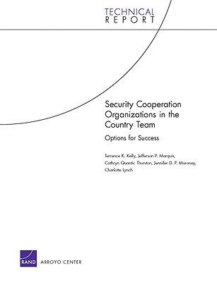 Security Cooperation Organizations in the Country Team: Options for Success - Kelly, Terrence K