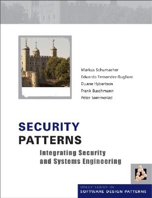 Security Patterns: Integrating Security and Systems Engineering - Schumacher, Markus, and Fernandez-Buglioni, Eduardo, and Hybertson, Duane