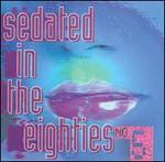 Sedated in the Eighties, Vol. 5