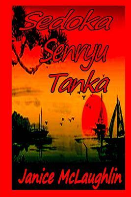 Sedoka -- Senryu -- Tanka - McLaughlin, Janice, Dr.