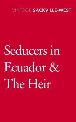 Seducers in Ecuador & The Heir - Sackville-West, Vita