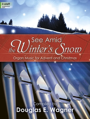 See Amid the Winter's Snow: Organ Music for Advent and Christmas - Wagner, Douglas E (Compiled by)
