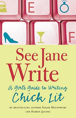 See Jane Write: A Girl's Guide to Writing Chick Lit - Mlynowski, Sarah, and Jacobs, Farrin
