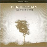 See the Morning [Special Edition] - Chris Tomlin