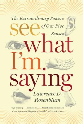 See What I'm Saying: The Extraordinary Powers of Our Five Senses - Rosenblum, Lawrence D