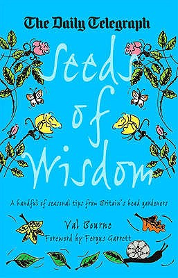 Seeds of Wisdom: A Handful of Seasonal Tips from Britain's Head Gardeners - Bourne, Val (Editor), and Garrett, Fergus (Foreword by)