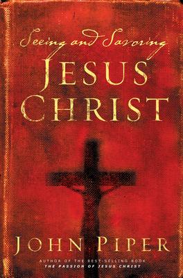 Seeing and Savoring Jesus Christ - Piper, John