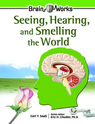 Seeing, Hearing, and Smelling the World - Saab, Carl Y, and Chudler, Eric H, Ph.d. (Editor)