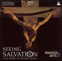 Seeing Salvation: 1000 Years of Sacred Music - Christ Church Cathedral Choir; Fiori Musicali; I Fagiolini; Lay Clerks of Canterbury Cathedral; Orlando Consort;...