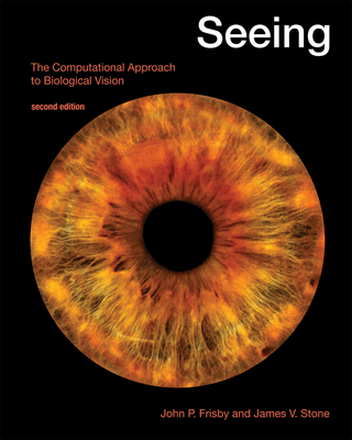 Seeing: The Computational Approach to Biological Vision - Frisby, John P, and Stone, James V
