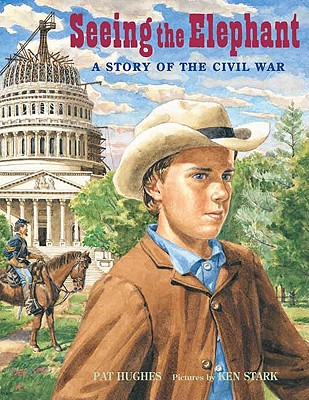 Seeing the Elephant: A Story of the Civil War - Hughes, Pat, and Stark, Ken (Illustrator)