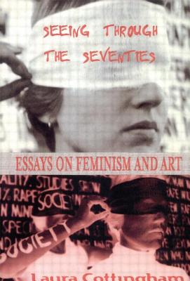 Seeing Through the Seventies: Essays on Feminism and Art - Cottingham, Laura